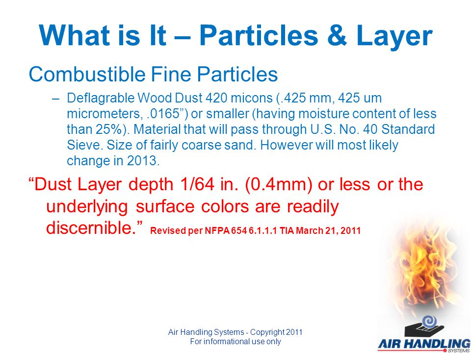 What is It – Particles & Layer Combustible Fine Particles –Deflagrable Wood Dust 420 micons (.425 mm, 425 um micrometers,.0165 ) or smaller (having moisture content of less than 25%).