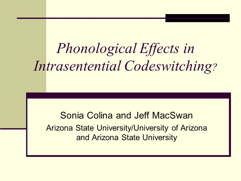 Research Questions How does phonology affect the syntax of codeswitching.