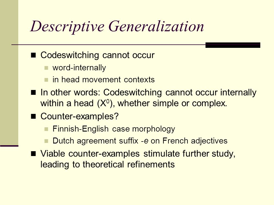 The PF Disjunction Theorem (MacSwan 1999, 2000) Goals Rule out head-internal codeswitching without positing codeswitching-specific mechanisms.
