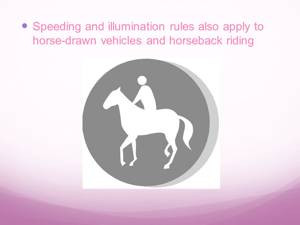 Speeding and illumination rules also apply to horse-drawn vehicles and horseback riding