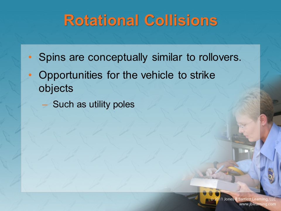 Rotational Collisions Spins are conceptually similar to rollovers. Opportunities for the vehicle to strike objects –Such as utility poles