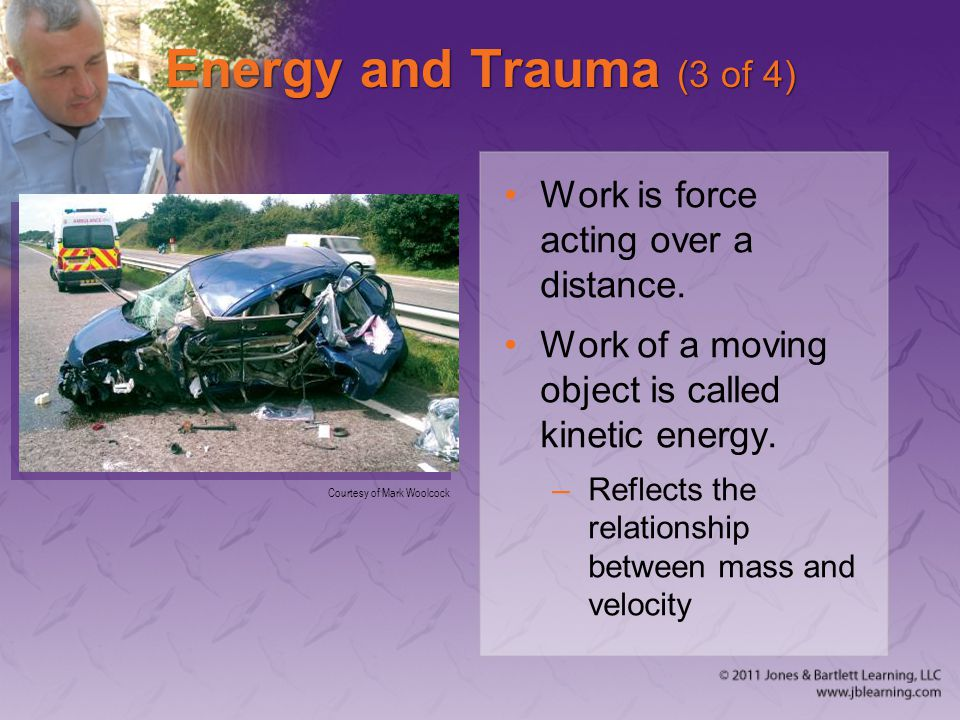 Energy and Trauma (4 of 4) Potential energy is the product of mass, force of gravity, and height.