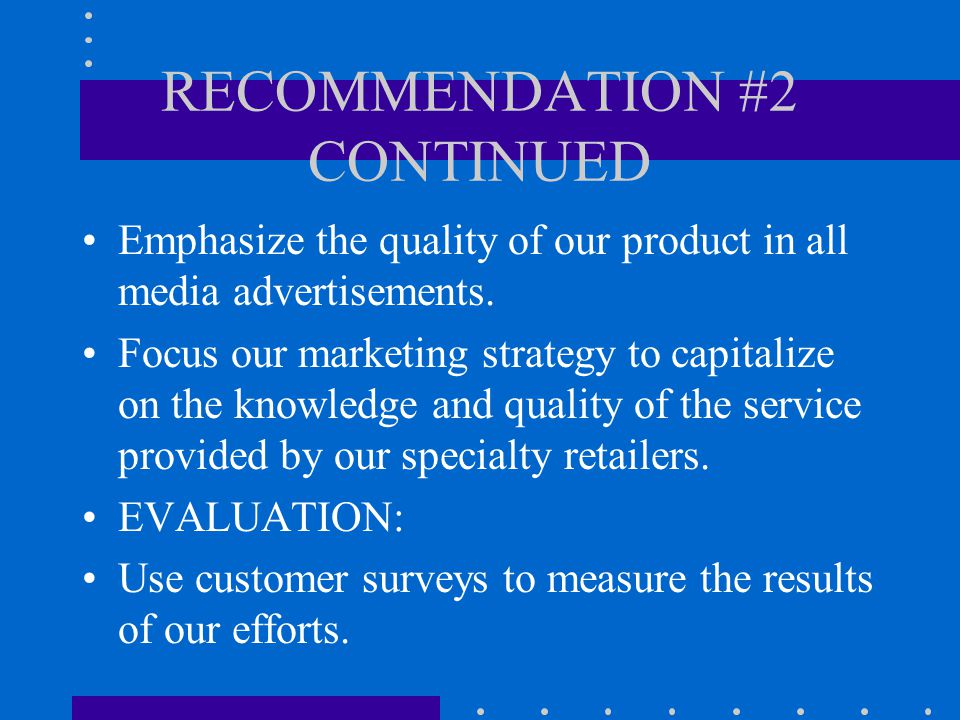 RECOMMENDATION $2 By: Pam Sacco Strength: High brand image and reputation Threat: High level of competition in the industry Craft a new marketing strategy to capitalize on our high image IMPLEMENTATION: We will increase our marketing budget by 3% to finance the strategy