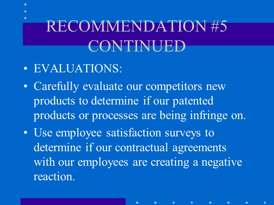 RECOMMENDATION #5 CONTINUED IMPLEMENTATIONS: Continue to patent our technologically superior processes and innovations.