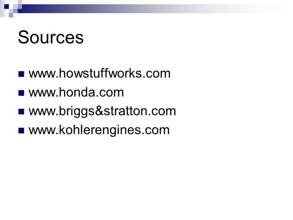 Sources www.howstuffworks.com www.honda.com www.briggs&stratton.com www.kohlerengines.com