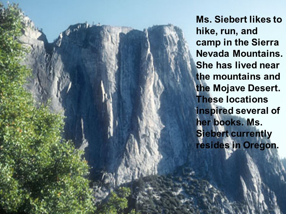 Ms. Siebert likes to hike, run, and camp in the Sierra Nevada Mountains.