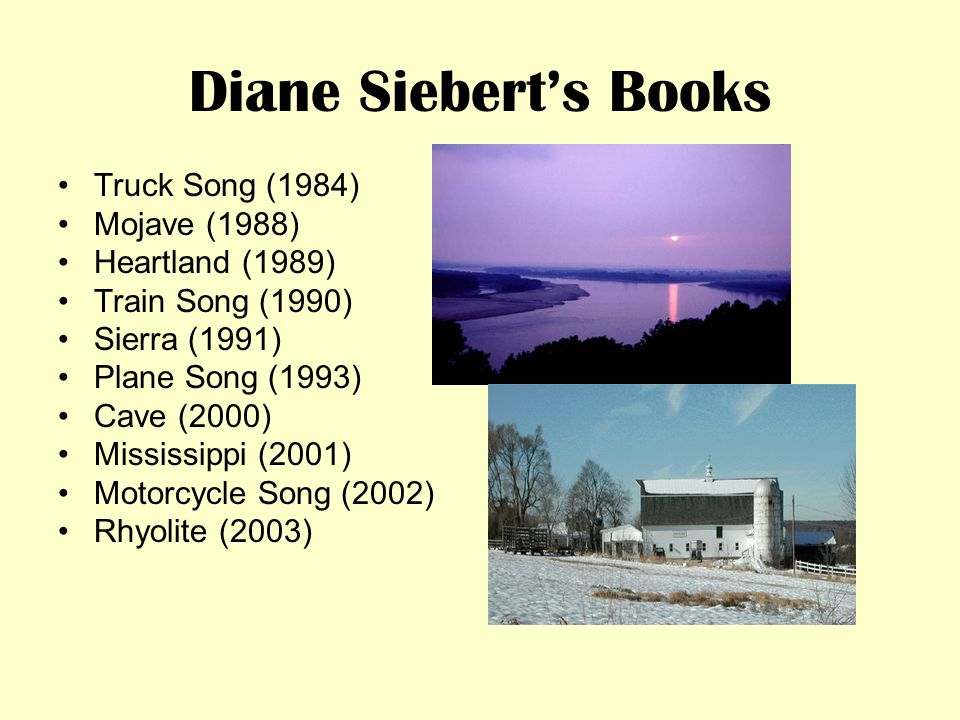 Diane Siebert's Books Theme: Transportation Theme: Natural Resources Theme: Natural Features All of these are poetry books!