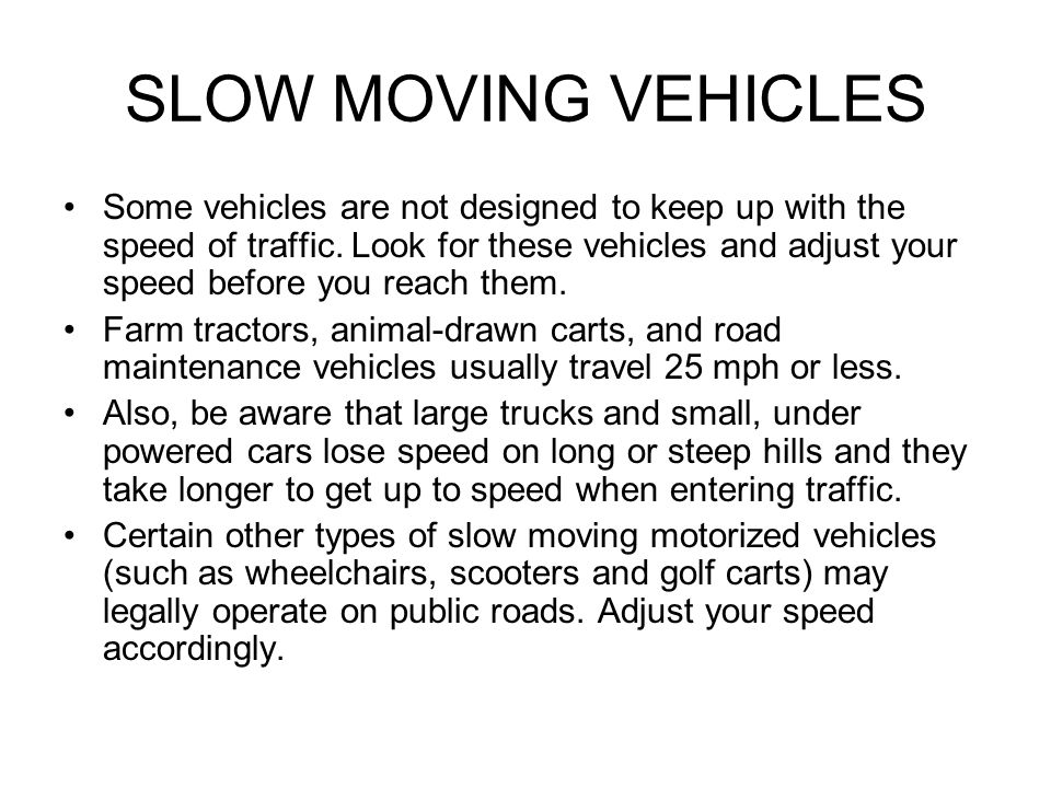 SLOW MOVING VEHICLES Some vehicles are not designed to keep up with the speed of traffic.