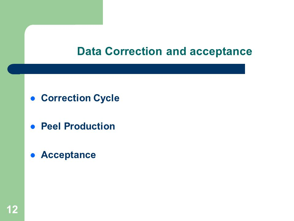 12 Data Correction and acceptance Correction Cycle Peel Production Acceptance