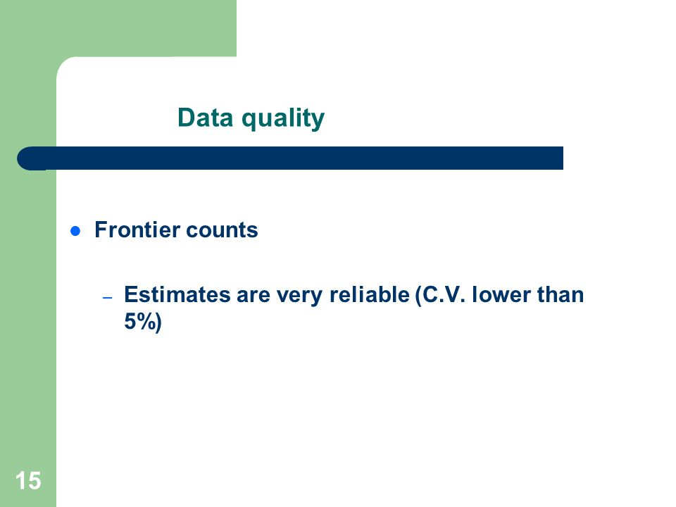 15 Data quality Frontier counts – Estimates are very reliable (C.V. lower than 5%)