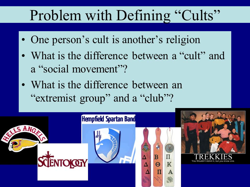 Problem with Defining Cults One person's cult is another's religion What is the difference between a cult and a social movement .