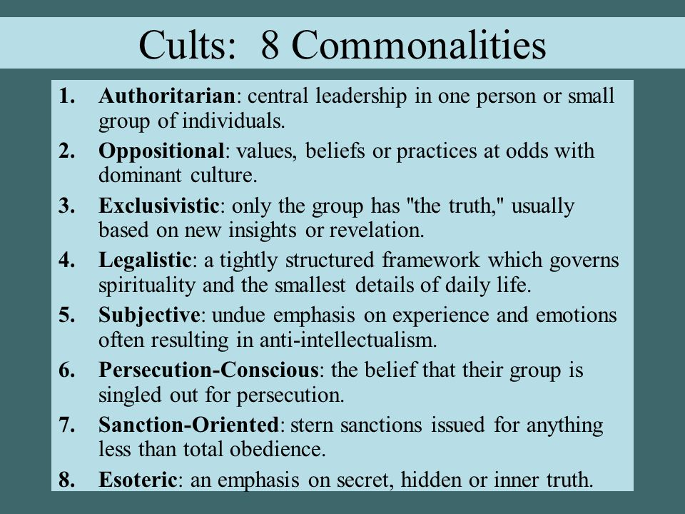 Cults: 8 Commonalities 1.Authoritarian: central leadership in one person or small group of individuals.