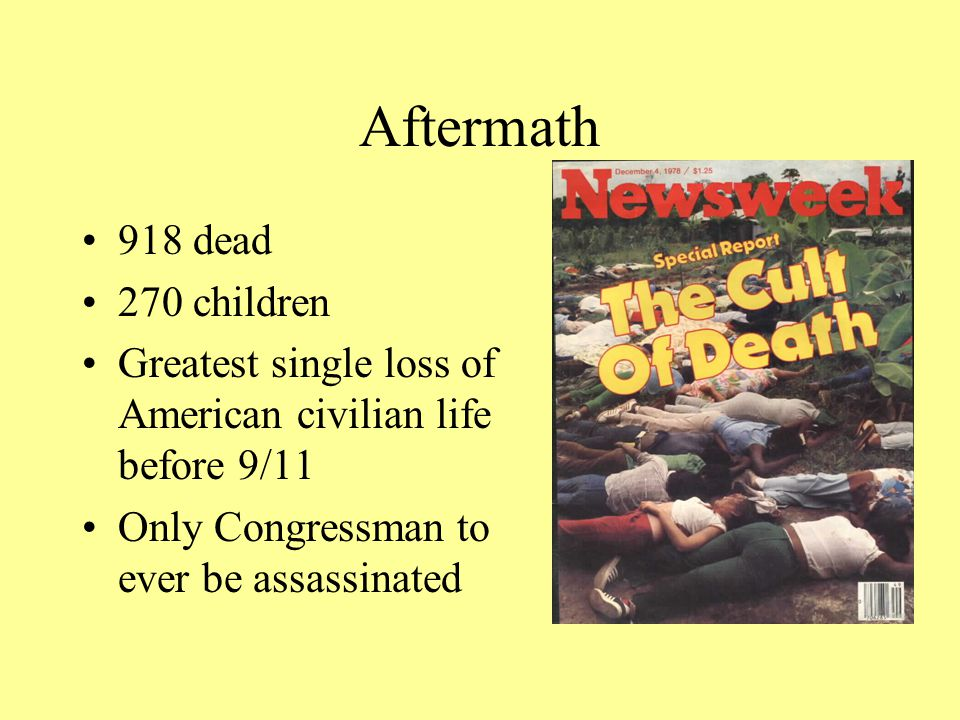 Aftermath 918 dead 270 children Greatest single loss of American civilian life before 9/11 Only Congressman to ever be assassinated