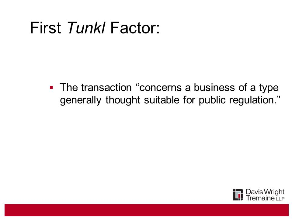 First Tunkl Factor:  The transaction concerns a business of a type generally thought suitable for public regulation.