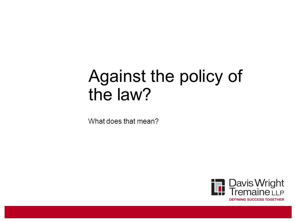 Against the policy of the law? What does that mean?