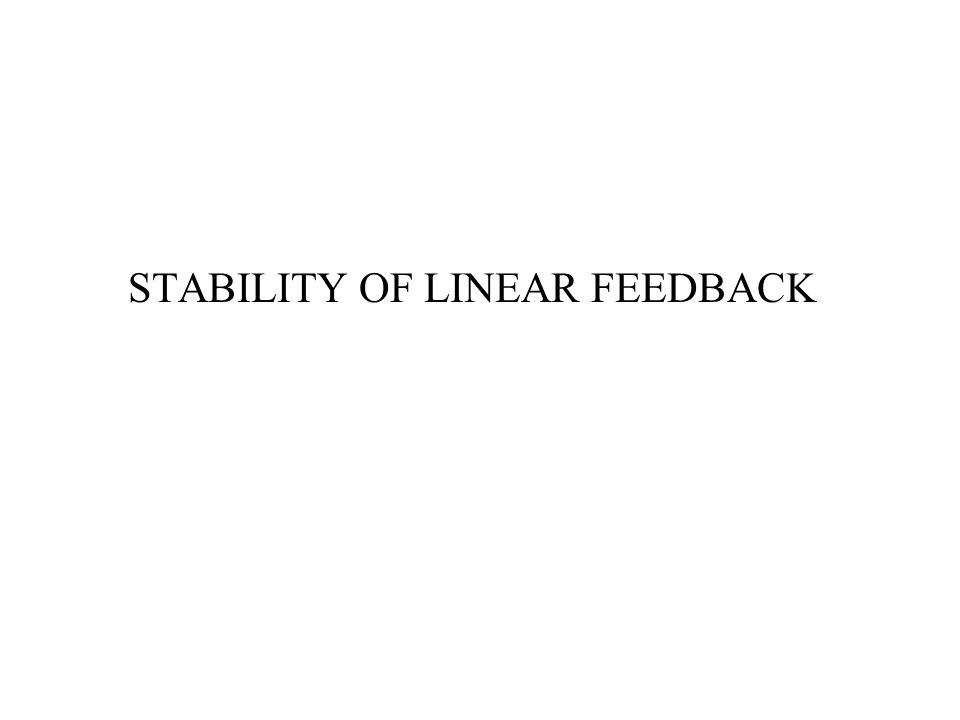 STABILITY OF LINEAR FEEDBACK