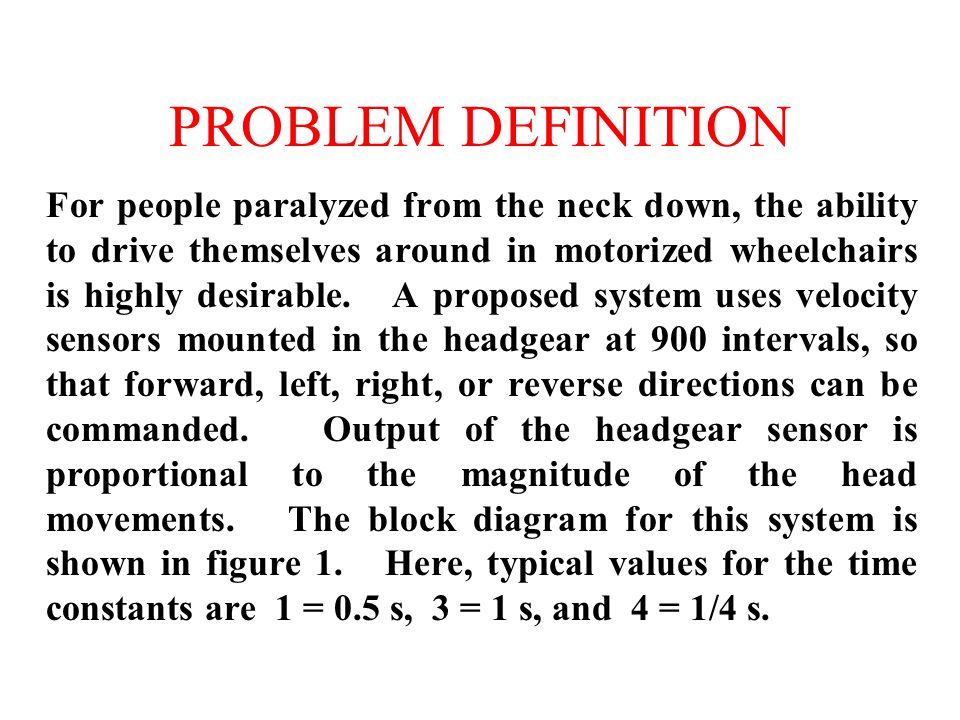 PROBLEM DEFINITION For people paralyzed from the neck down, the ability to drive themselves around in motorized wheelchairs is highly desirable.