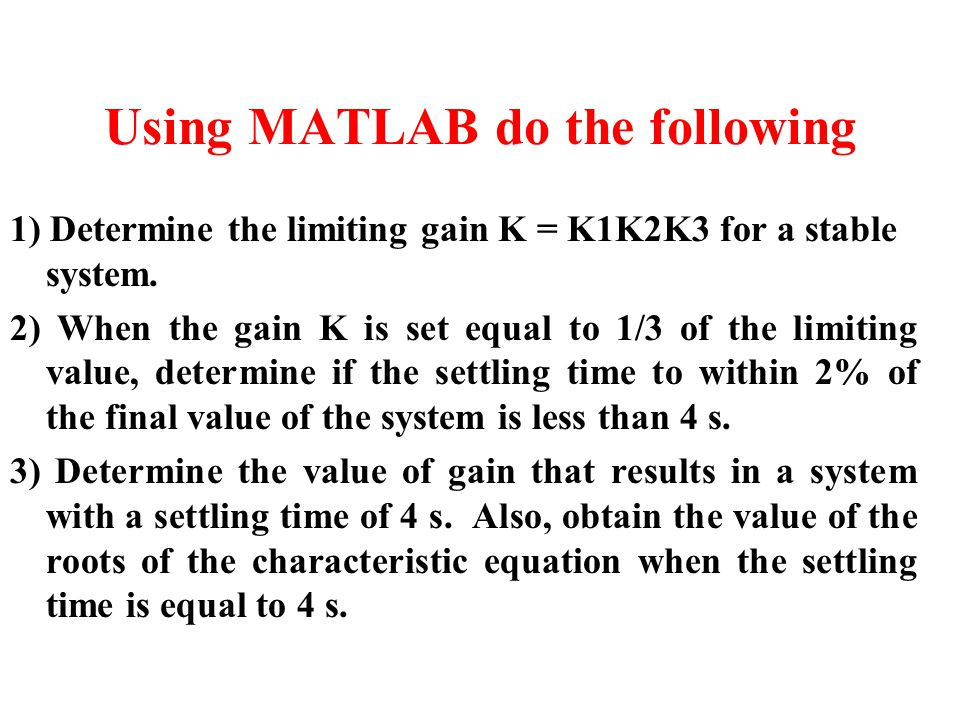 Using MATLAB do the following 1) Determine the limiting gain K = K1K2K3 for a stable system.
