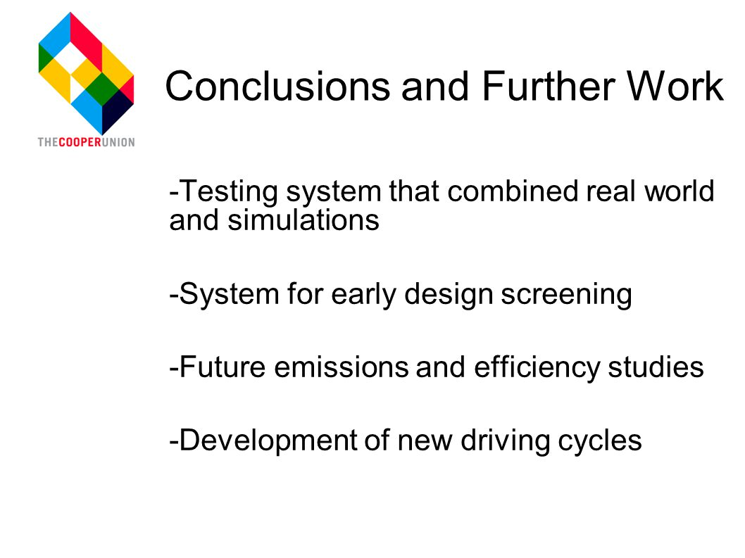 Conclusions and Further Work -Testing system that combined real world and simulations -System for early design screening -Future emissions and efficiency studies -Development of new driving cycles
