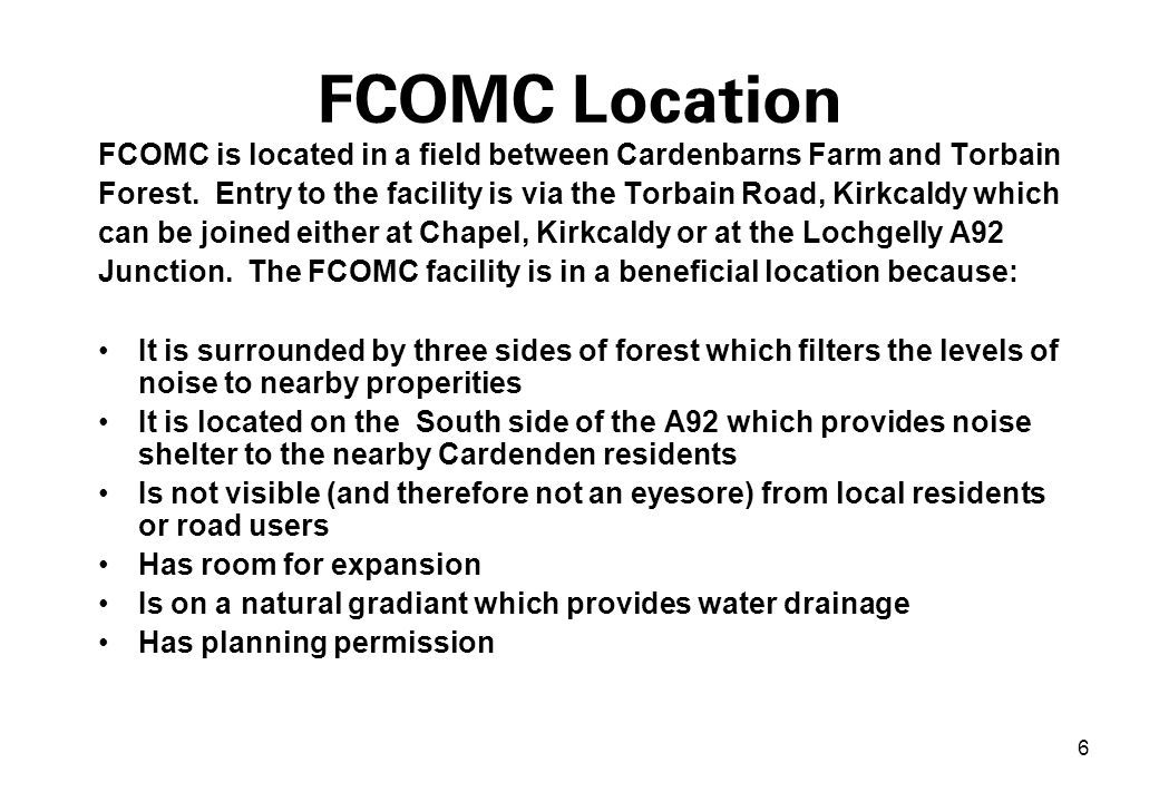 6 FCOMC Location FCOMC is located in a field between Cardenbarns Farm and Torbain Forest.