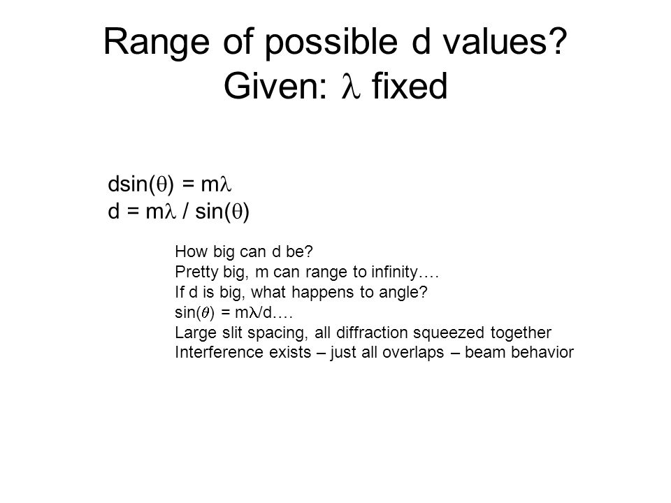 Range of possible d values. Given: fixed dsin(  ) = m d = m / sin(  ) How big can d be.