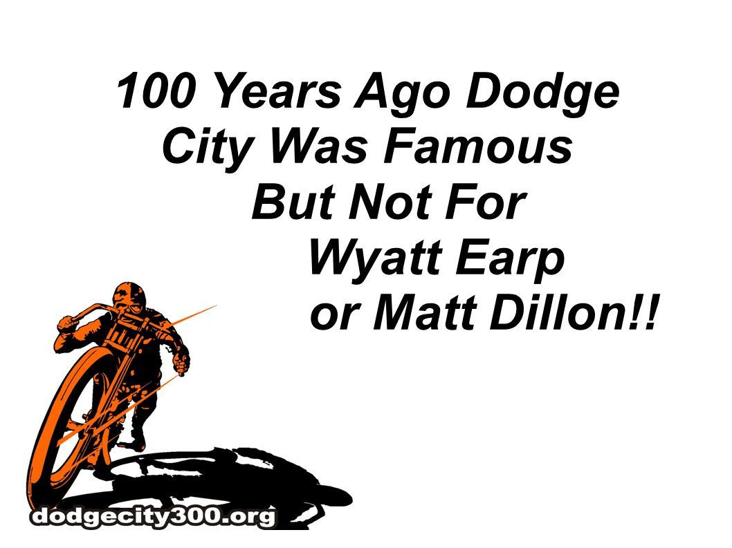 100 Years Ago Dodge City Was Famous But Not For Wyatt Earp or Matt Dillon!!