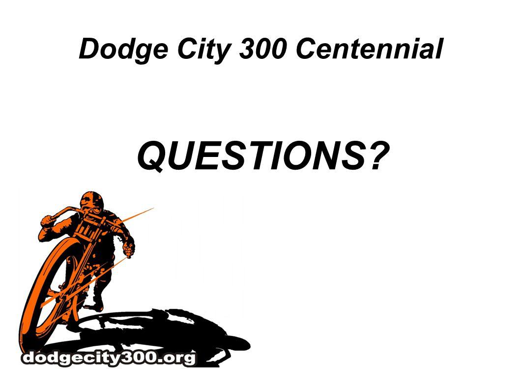 Dodge City 300 Centennial QUESTIONS?