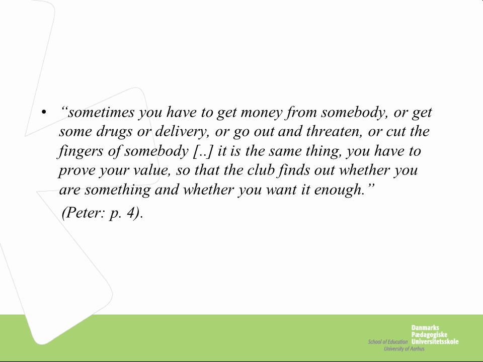 """""""sometimes you have to get money from somebody, or get some drugs or delivery, or go out and threaten, or cut the fingers of somebody [..] it is the s"""