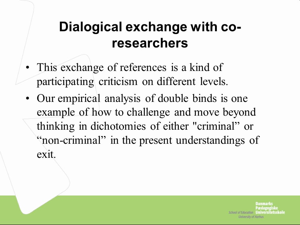 Dialogical exchange with co- researchers This exchange of references is a kind of participating criticism on different levels.