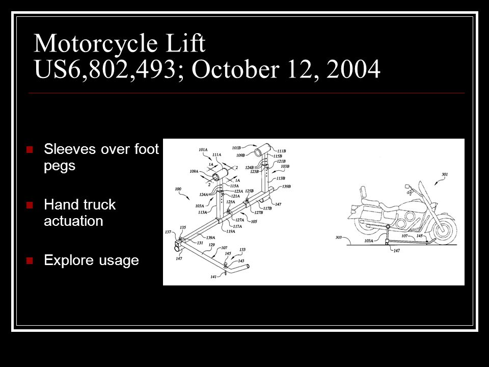 Motorcycle Lift US6,802,493; October 12, 2004 Sleeves over foot pegs Hand truck actuation Explore usage
