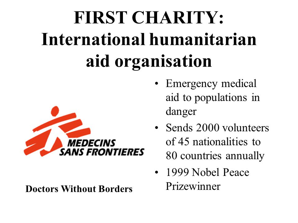 FIRST CHARITY: International humanitarian aid organisation Emergency medical aid to populations in danger Sends 2000 volunteers of 45 nationalities to