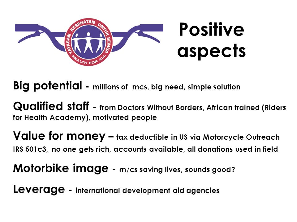 Positive aspects Big potential - millions of mcs, big need, simple solution Qualified staff - from Doctors Without Borders, African trained (Riders fo