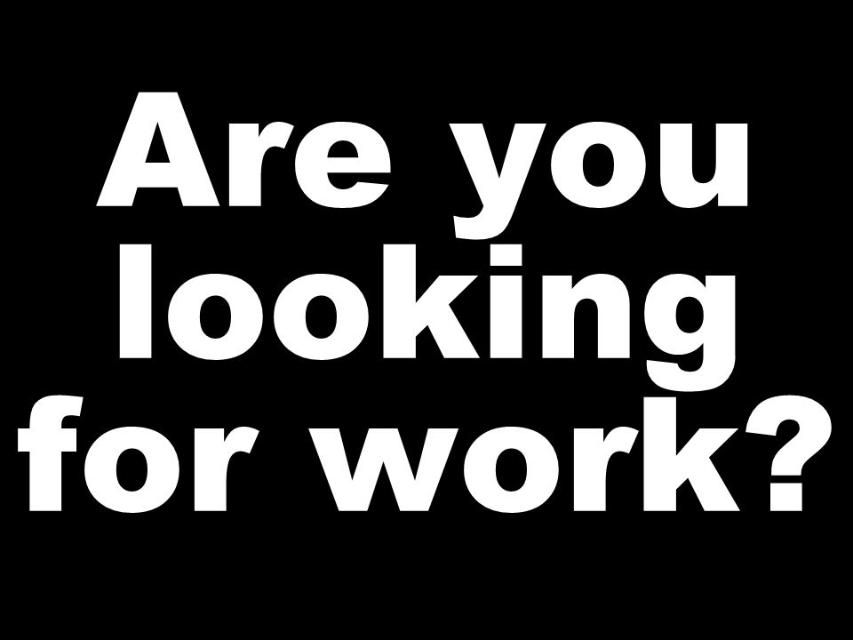 Are you looking for work