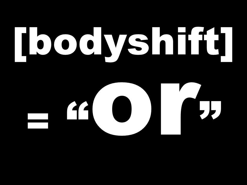 "[bodyshift] = "" or """