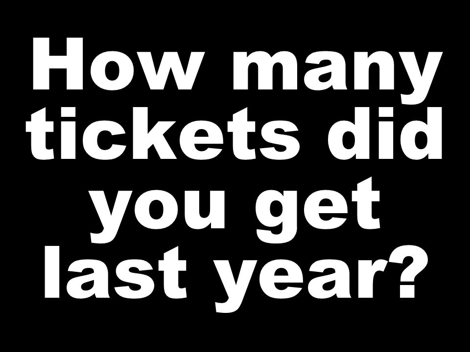 How many tickets did you get last year?