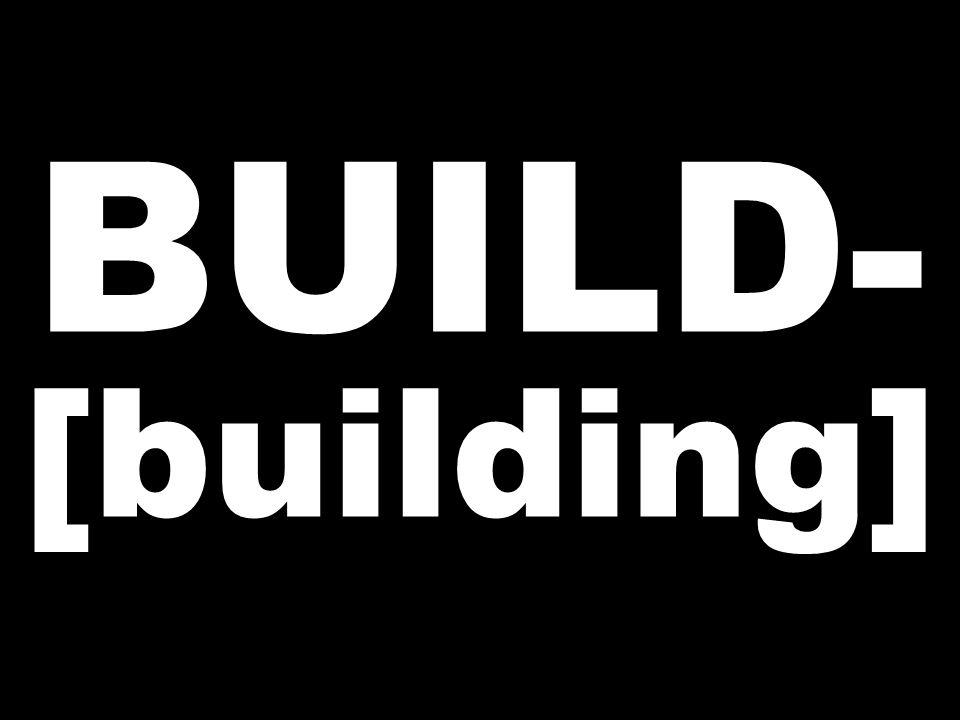 BUILD- [building]