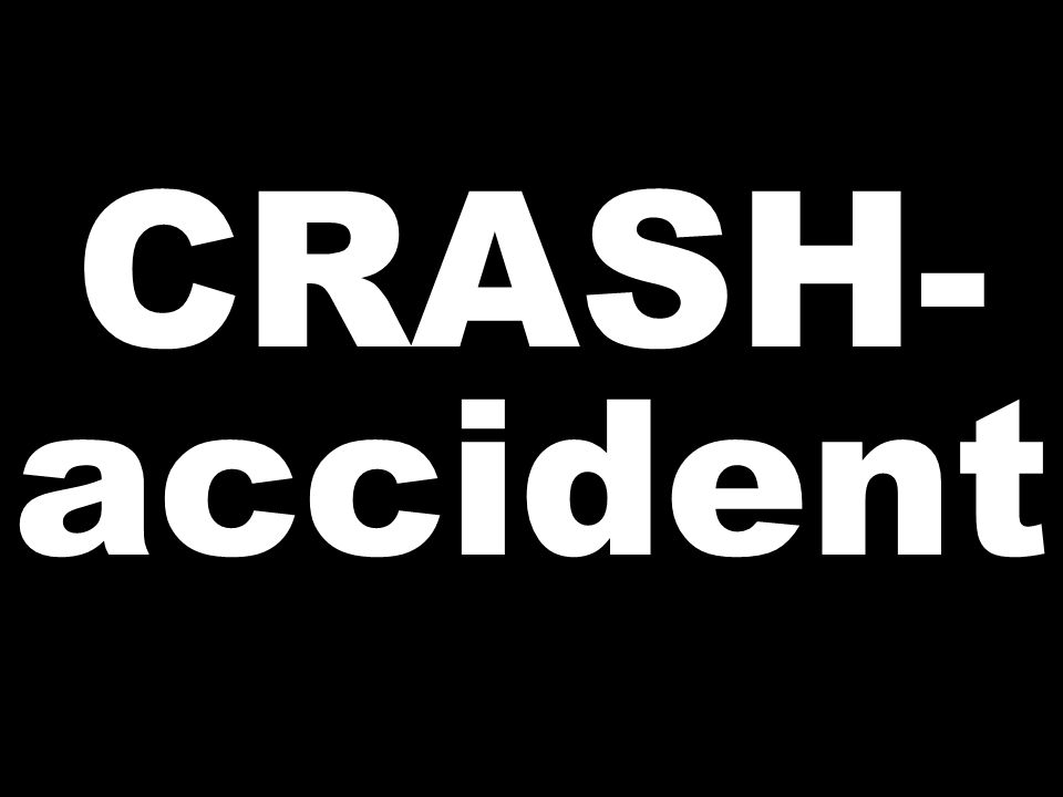 CRASH- accident