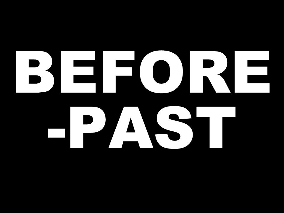 BEFORE -PAST