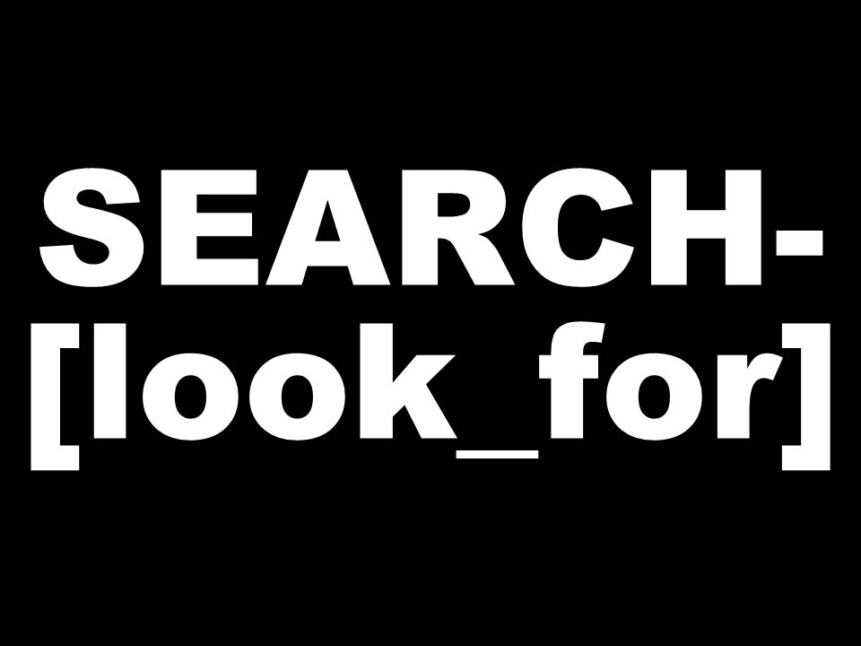SEARCH- [look_for]
