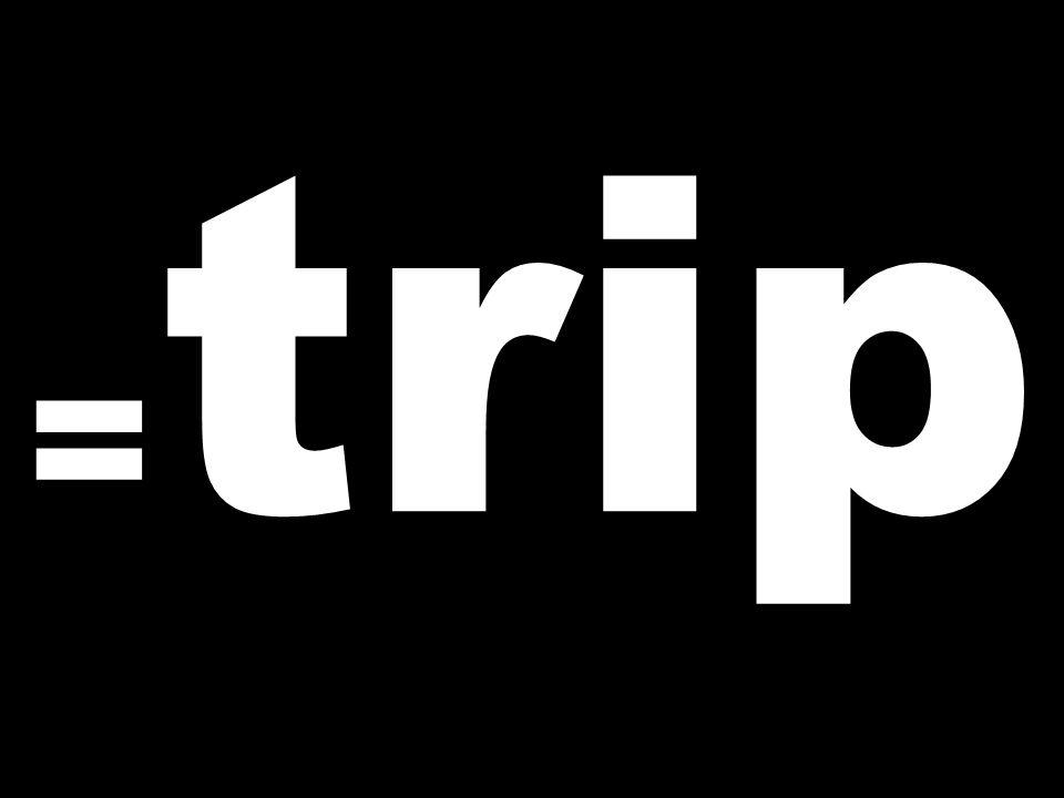 = trip