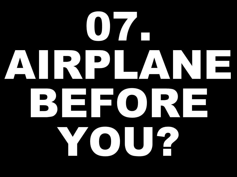 07. AIRPLANE BEFORE YOU?