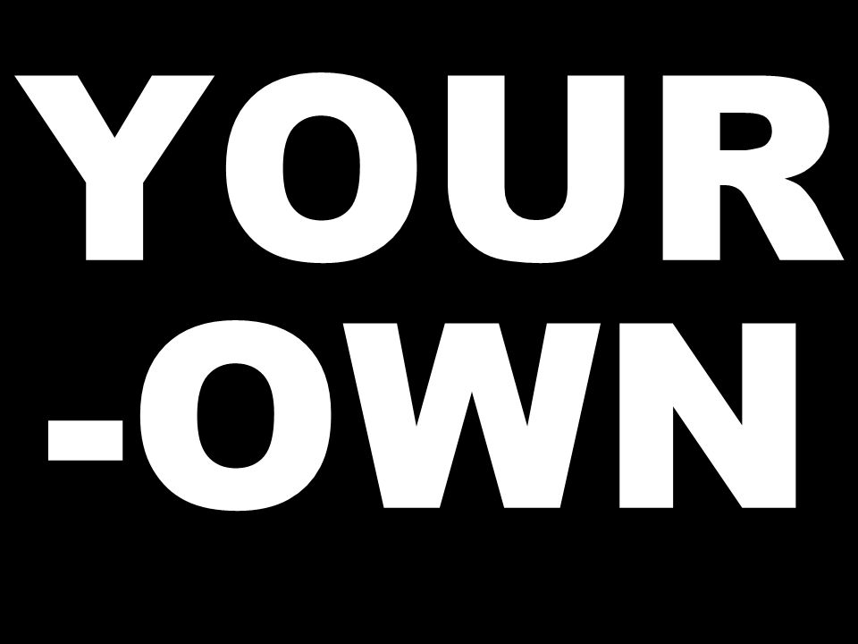 YOUR -OWN