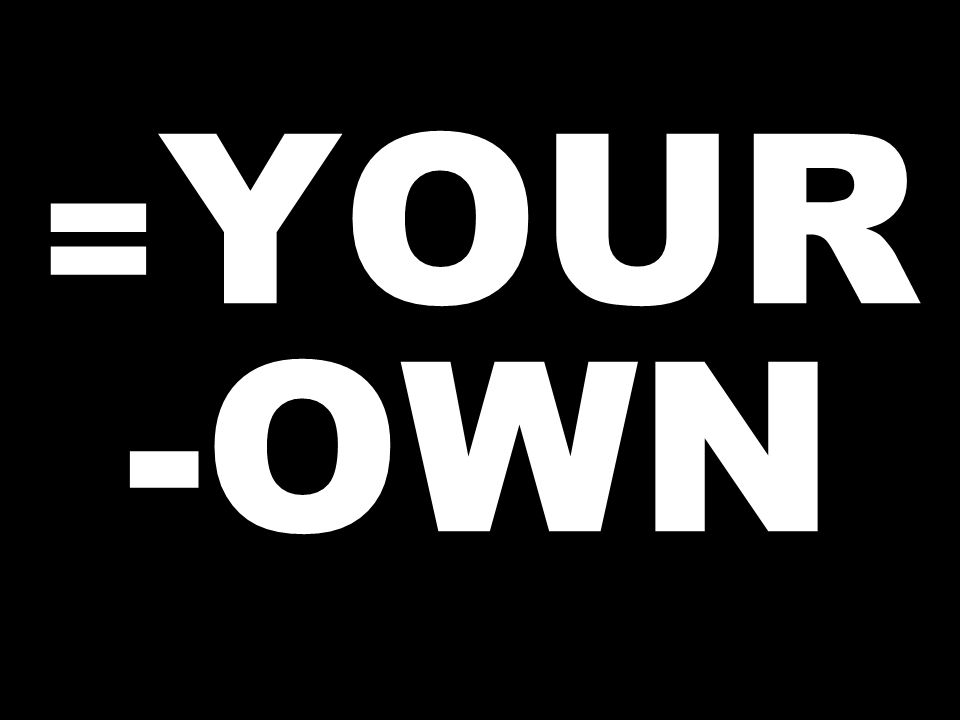 = YOUR -OWN