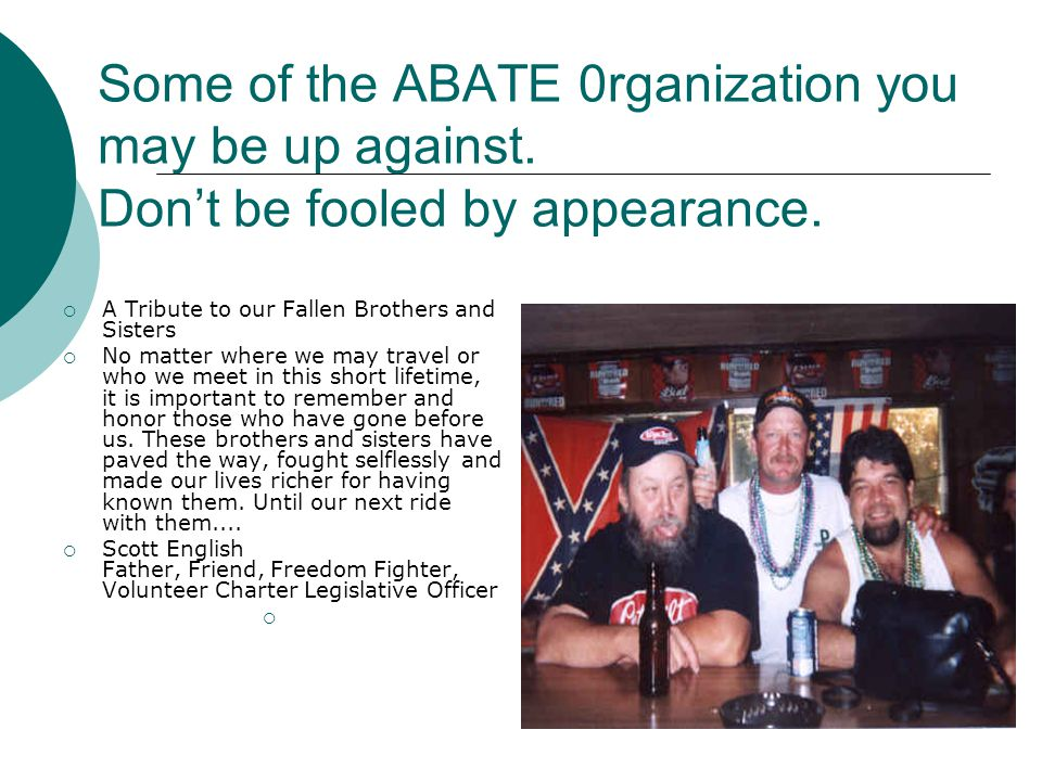 Some of the ABATE 0rganization you may be up against.