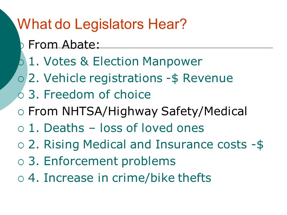 What do Legislators Hear.  From Abate:  1. Votes & Election Manpower  2.