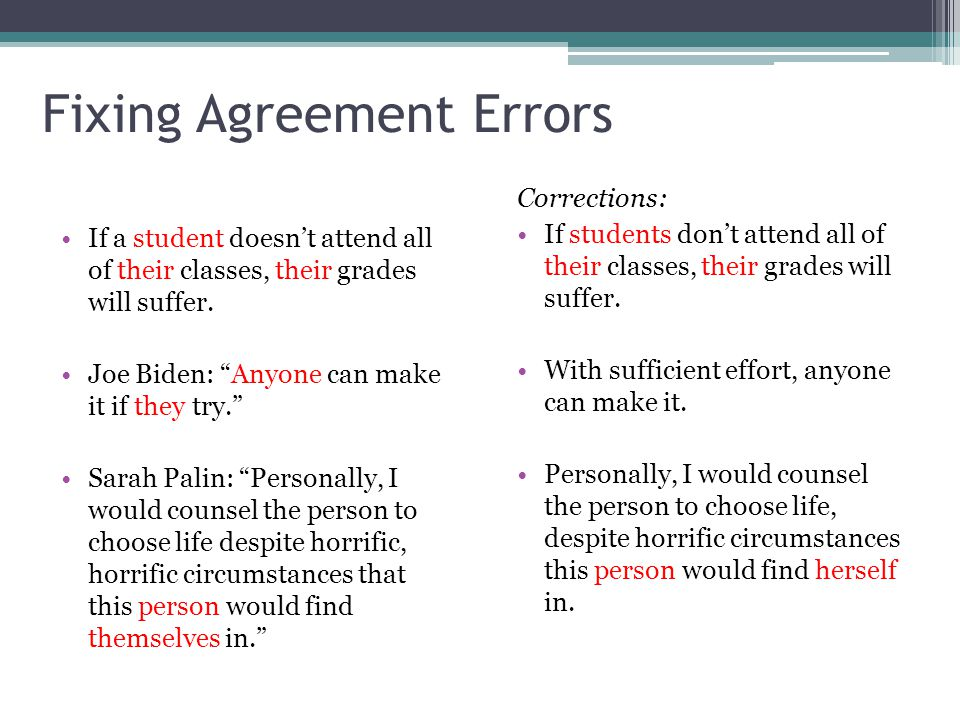 Fixing Agreement Errors Corrections: If students don't attend all of their classes, their grades will suffer. With sufficient effort, anyone can make