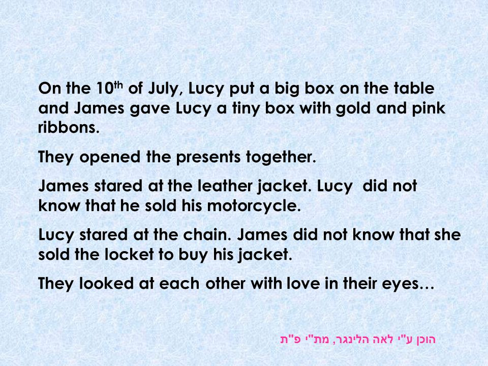 On the 10 th of July, Lucy put a big box on the table and James gave Lucy a tiny box with gold and pink ribbons.
