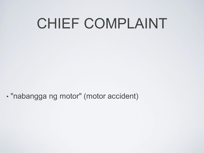 CHIEF COMPLAINT nabangga ng motor (motor accident)