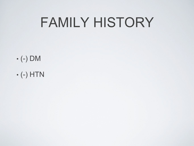 FAMILY HISTORY (-) DM (-) HTN