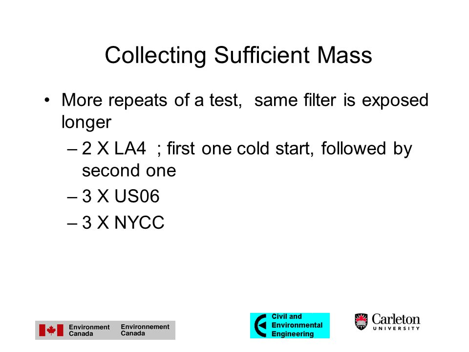 Collecting Sufficient Mass More repeats of a test, same filter is exposed longer –2 X LA4 ; first one cold start, followed by second one –3 X US06 –3 X NYCC